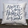 Always stay humble and kind, Little Birdie throw pillow